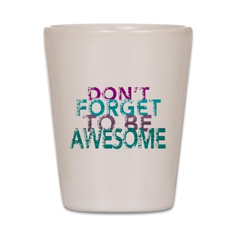 Dont forget to be awesome Shot Glass