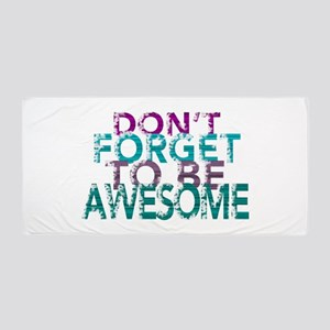 Dont forget to be awesome Beach Towel