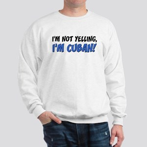 Not Yelling Im Cuban Sweatshirt