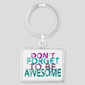 Dont forget to be awesome Keychains