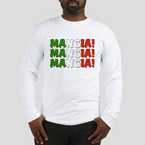 Mangia! Mangia! Mangia! Long Sleeve T-Shirt