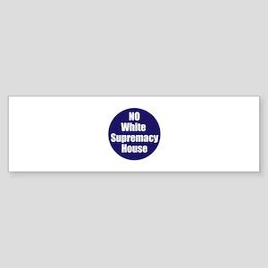 No white supremacy house Bumper Sticker