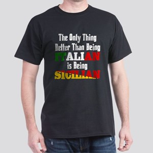 Only thing better ..is being Sicilian Dark T-Shirt