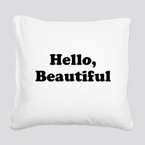 Hello, Beautiful Square Canvas Pillow