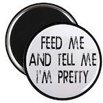 Feed Me, Tell Me I'm Pretty Magnet