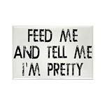 Feed Me, Tell Me I'm Pr Rectangle Magnet (10 pack)