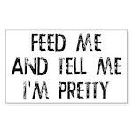 Feed Me, Tell Me I'm Pretty Sticker (Rectangle)