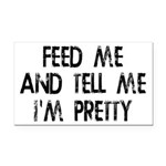 Feed Me, Tell Me I'm Pretty Rectangle Car Magnet