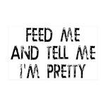 Feed Me, Tell Me I'm Pretty 35x21 Wall Decal