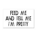 Feed Me, Tell Me I'm Pretty Car Magnet 20 x 12
