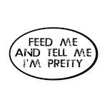 Feed Me, Tell Me I'm Pretty Oval Car Magnet