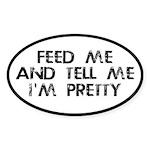 Feed Me, Tell Me I'm Pretty Sticker (Oval)