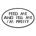 Feed Me, Tell Me I'm Pretty Sticker (Oval 10 pk)