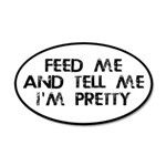 Feed Me, Tell Me I'm Pretty 20x12 Oval Wall Decal