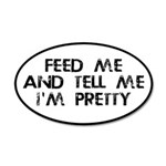 Feed Me, Tell Me I'm Pretty 35x21 Oval Wall Decal