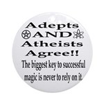 Adepts and Atheists AGREE! Ornament (Round)