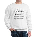 Adepts and Atheists AGREE! Sweatshirt
