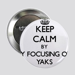 """Keep calm by focusing on Yaks 2.25"""" Button"""
