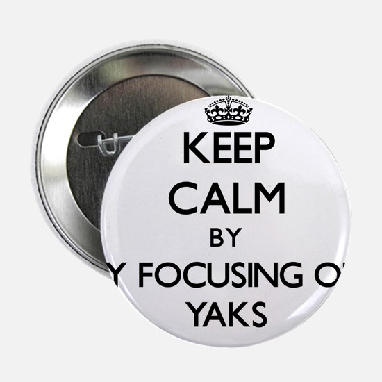 "Keep calm by focusing on Yaks 2.25"" Button"