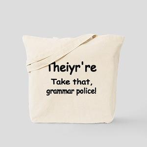 Theiyrre. Take that grammar police. Tote Bag