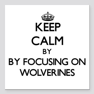 Keep calm by focusing on Wolverines Square Car Mag
