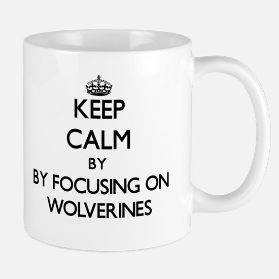 Keep calm by focusing on Wolverines Mugs