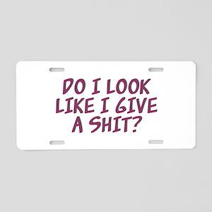 Do I Look Like I Give A Shi Aluminum License Plate