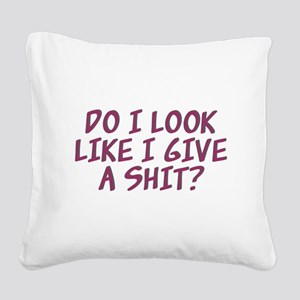 Do I Look Like I Give A Shit? Square Canvas Pillow