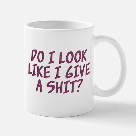 Do I Look Like I Give A Shit? Mug