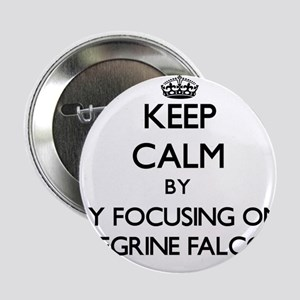 "Keep calm by focusing on Peregrine Falcons 2.25"" B"