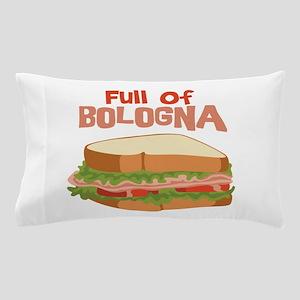 Full Of Bologna Pillow Case