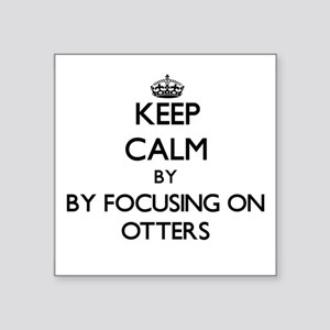 Keep calm by focusing on Otters Sticker