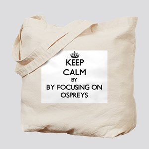 Keep calm by focusing on Ospreys Tote Bag