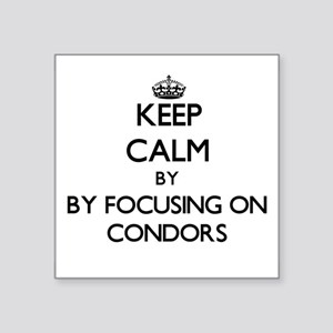 Keep calm by focusing on Condors Sticker