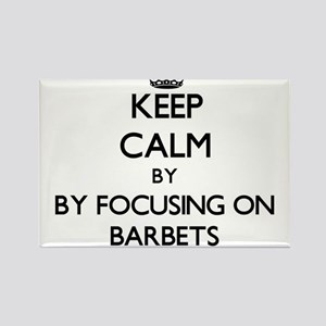 Keep calm by focusing on Barbets Magnets