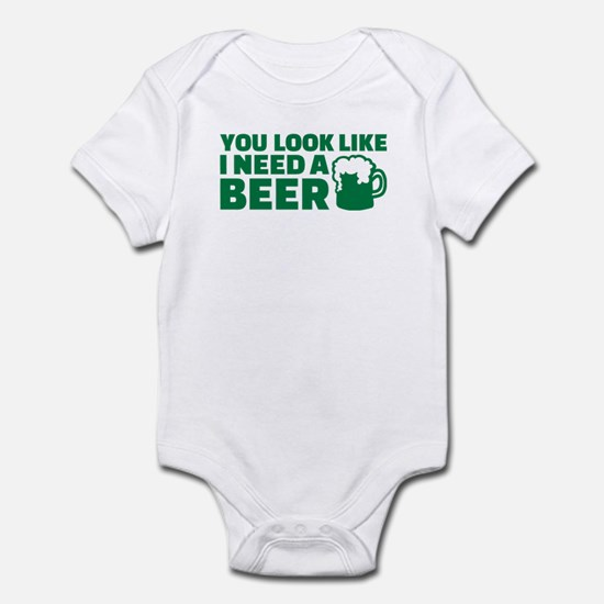 You look like I need a beer Infant Bodysuit
