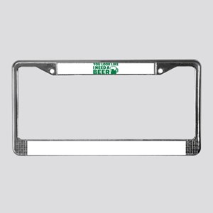You look like I need a beer License Plate Frame