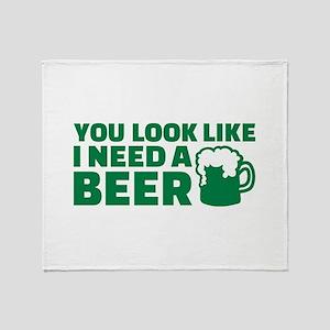 You look like I need a beer Throw Blanket