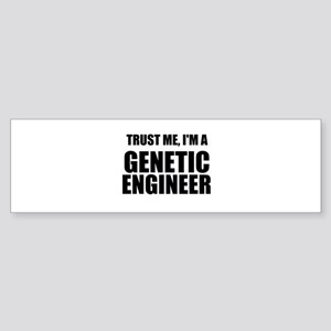 Trust Me, Im A Genetic Engineer Bumper Sticker