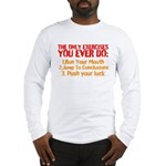 The Only Exercises You Ever Do Long Sleeve T-Shirt