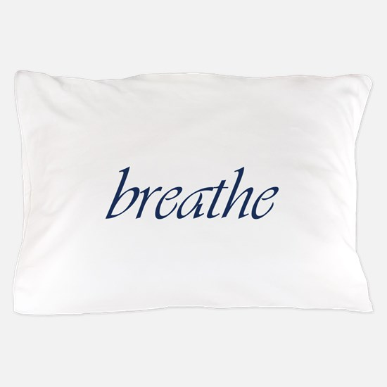 Breathe.Psd Pillow Case