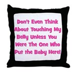Don't Touch The Belly! (pink) Throw Pillow