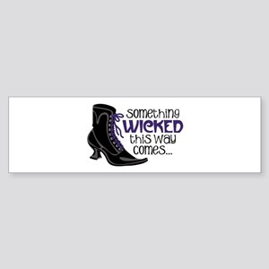 something WICKED this way comes... Bumper Sticker