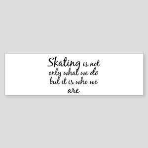 Skating Who We Are Bumper Sticker