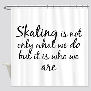 Skating Who We Are Shower Curtain