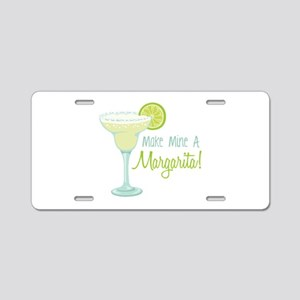 Make Mine A Margarita! Aluminum License Plate
