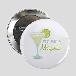 "Make Mine A Margarita! 2.25"" Button"