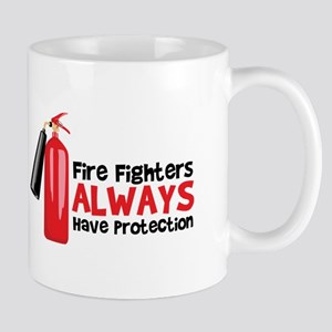 Fire Fighters Always Have Protection Mugs