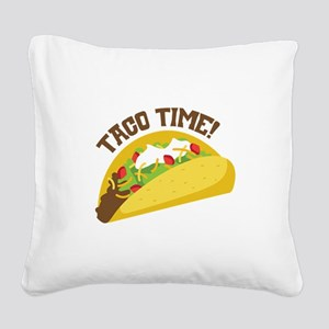 TACO TIME! Square Canvas Pillow
