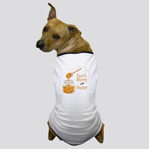 Dont Worry Be Happy Dog T-Shirt